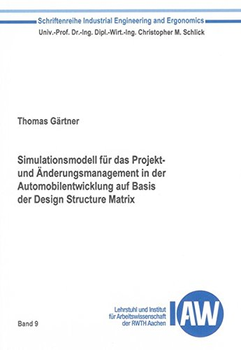 Simulationsmodell für das Projekt- und Änderungsmanagement in der Automobilentwicklung auf Basis der Design Structure Matrix