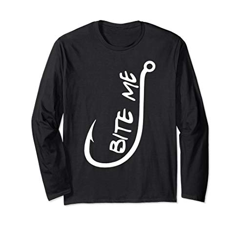 Bite Me - Fishing Poles, Tackle & Worms Funny LS T Shirt