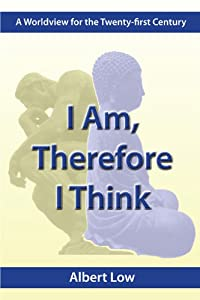 I Am, Therefore I Think: A Worldview for the Twenty-First Century