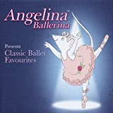 Angelina Ballerina Presents Classic Ballet Favourites by Various Composers