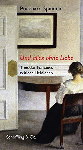 Und alles ohne Liebe: Theodor Fontanes zeitlose Heldinnen (German Edition)