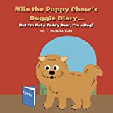 Milo the Puppy Chow's Doggie Diary, T. Michelle Kohl, 1462655726