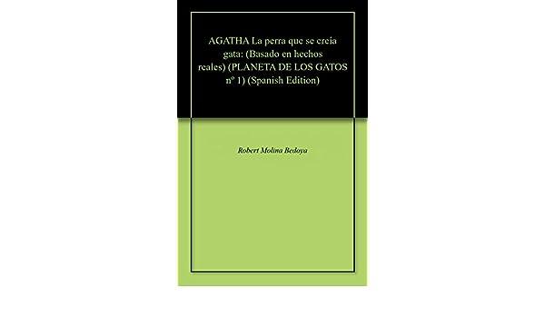Amazon.com: AGATHA La perra que se creía gata: (Basado en hechos reales)  (PLANETA DE LOS GATOS nº 1) (Spanish Edition) eBook: Robert Molina Bedoya: Kindle ...