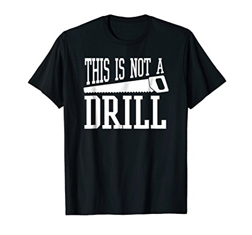 - This Is Not A Drill With A Hand Saw Tool Tee Shirt