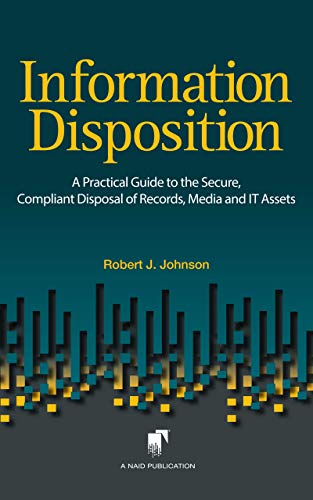 Secure Media - Information Disposition: A Practical Guide to the Secure, Compliant Disposal of Records, Media and IT Assets