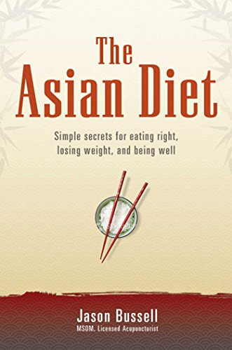 The Asian Diet: Simple Secrets for Eating Right, Losing Weight, and Being (Asian Diet)
