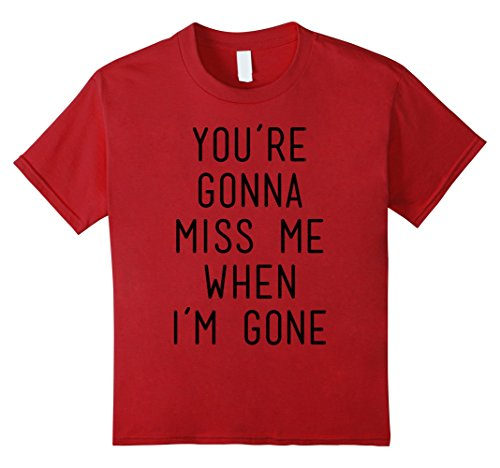 Kids You're Gonna Miss Me When I'm Gone T-Shirt 4 Cranberry