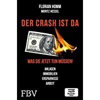 Der Crash ist da: Was Sie jetzt tun müssen! Anlagen, Immobilien, Ersparnisse, Arbeit