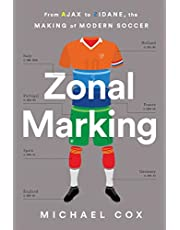 Zonal Marking: From Ajax to Zidane, the Making of Modern Soccer