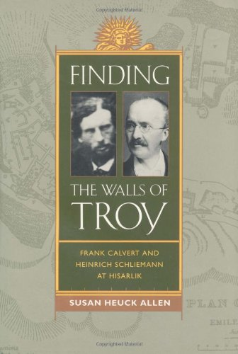 Finding the Walls of Troy: Frank Calvert and Heinrich Schliemann at Hisarlik