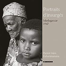 Portraits d'insurgés: Madagascar, 1947