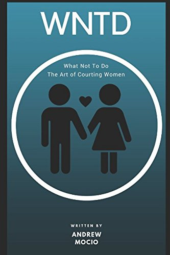 Download What Not To Do: The Art of Courting Women PDF