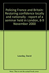 Policing France and Britain: Restoring confidence locally and nationally : report of a seminar held in London, 8-9 November 2000