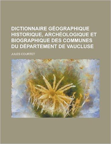 Livre gratuits Dictionnaire Geographique Historique, Archeologique Et Biographique Des Communes Du Departement de Vaucluse epub pdf