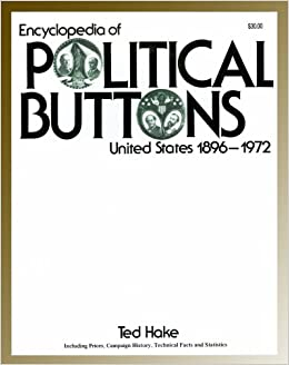 Book Encyclopedia of Political Buttons: United States 1896-1972 : Including Prices, Campaign History, Technical Facts and Statistics