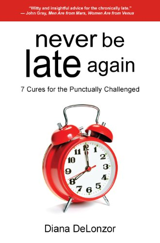 [B.o.o.k] Never Be Late Again, 7 Cures for the Punctually Challenged<br />DOC