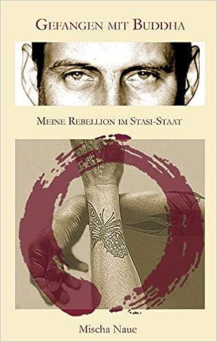 ee8959e56abaa2 Gefangen mit Buddha  Meine Rebellion im Stasi Staat  Amazon.de  Mischa  Naue  Bücher