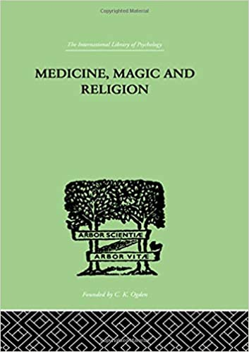 Medicine, Magic and Religion (International Library of Psychology)