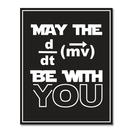 May the Force be With You Funny Physics Vinyl Sticker - Car Window Bumper Laptop - SELECT SIZE