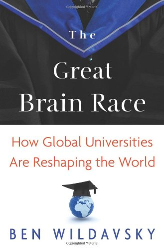 The Great Brain Race: How Global Universities Are Reshaping the World (The William G. Bowen Series)