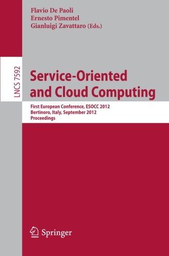 Service-Oriented and Cloud Computing: First European Conference, ESOCC  2012, Bertinoro, Italy, September 19-21, 2012, Proceedings (Lecture Notes  in