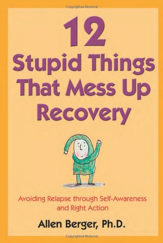 12 Stupid Things That Mess Up Recovery: Avoiding Relapse
