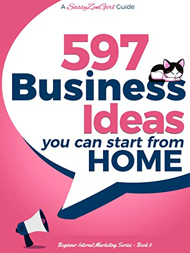 597 Business Ideas You can Start from Home - doing what you LOVE! (Beginner Internet Marketing Series Book 6) -
