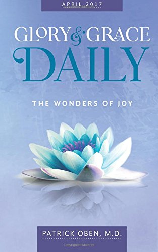 Download Glory & Grace Daily: The Wonders of Joy (April 2017) (Volume 3) PDF