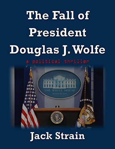 The Fall of President Douglas J. Wolfe by Jack Strain