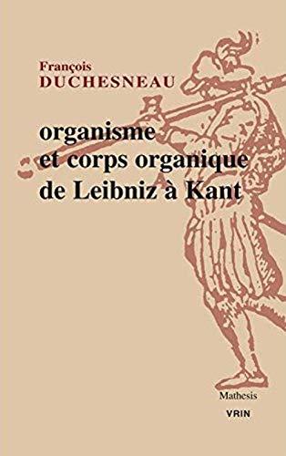 Organisme Et Corps Organique De Leibniz a Kant (Mathesis) (French Edition)