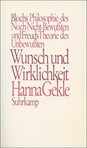 Wunsch Und Wirklichkeit  Blochs Philosophie Des Noch Nicht Bewußten Und Freuds Theorie Des Unbewußten