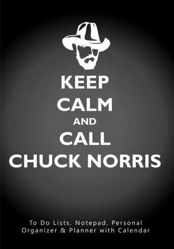 Keep Calm and Call Chuck Norris: To Do Lists, Notepad, Personal Organizer and Planner with Calendar ebook