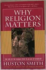 why religion matters Why religion matters 101 there is within us—in even the blithest, most lighthearted among us—a fundamental disease it acts like an unquench.