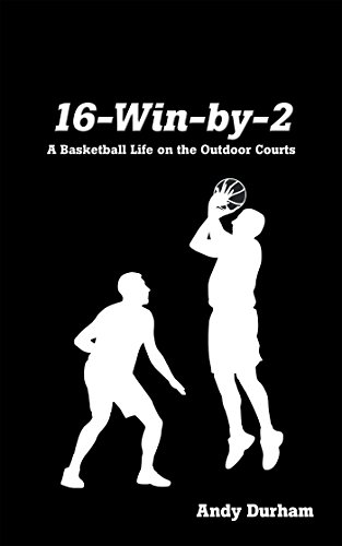 16-Win-By-Two: A Basketball Life on the Outdoor Courts