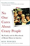 No One Cares About Crazy People: My Family and the Heartbreak of Mental Illness in America