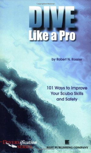 Dive Like a Pro: 101 Ways to Improve Your Scuba Skills and Safety