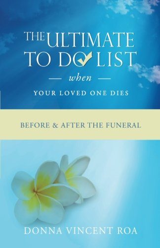 The Ultimate To Do List When Your Loved One Dies: Before & After the Funeral