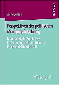 Book Perspektiven der Politischen Meinungsforschung: Demoskopische Ergebnisse im Spannungsfeld von Theorie, Praxis und Öffentlichkeit