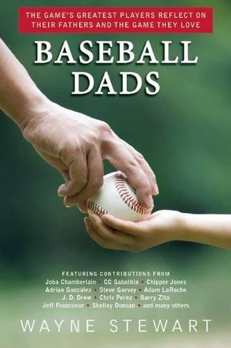 Baseball Dads: The Game's Greatest Players Reflect on Their Fathers and the Game They Love