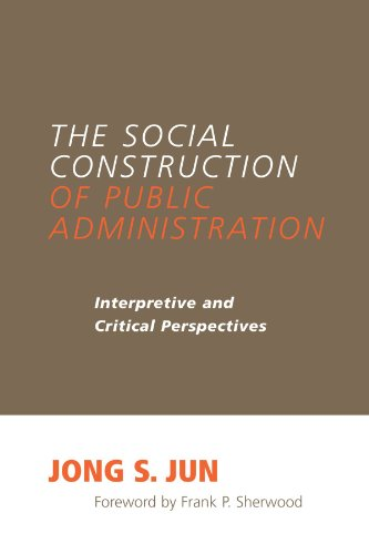 The Social Construction of Public Administration: Interpretive and Critical Perspectives (SUNY series in Public Administ