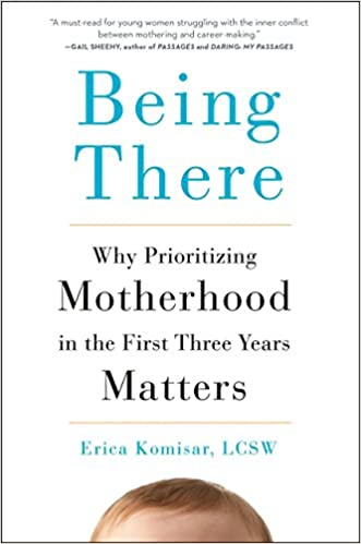 Being There Why Prioritizing Motherhood In The First Three Years
