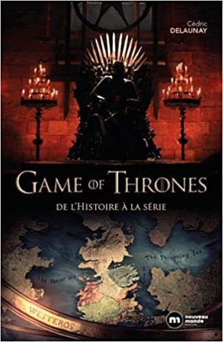 Game Of Thrones De L Histoire A La Serie 9782369426714