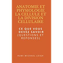 """Anatomie et physiologie """"La cellule et la division cellulaire"""": Ce que vous devez savoir (Questions et réponses) (French Edition)"""
