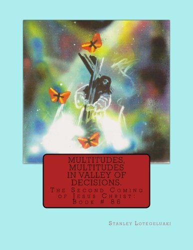 Multitudes, Multitudes in Valley of Decisions: The Second Coming of Jesus Christ: Book # 86 (Multitudes Multitudes In The Valley Of Decision)