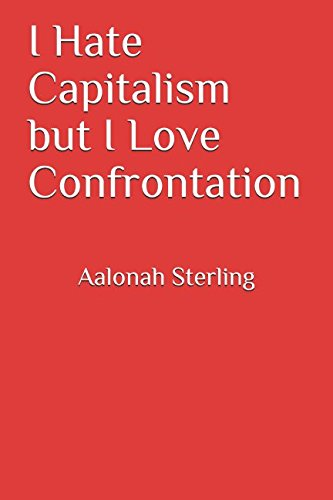 I Hate Capitalism but I Love Confrontation