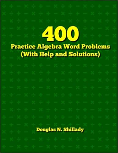 400 Practice Algebra Word Problems (With Help and Solutions ...