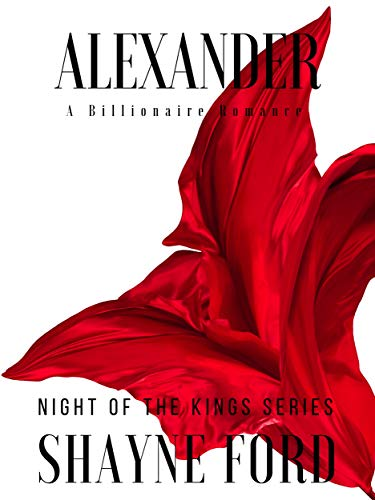 ALEXANDER: A Billionaire Romance (NIGHT OF THE KINGS SERIES Book 4)