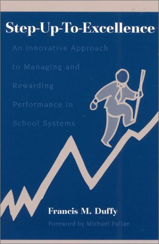 Step-Up-To-Excellence: An Innovative Approach to Managing and Rewarding Performance in School Systems by Duffy Francis M. (2002-06-01) Paperback