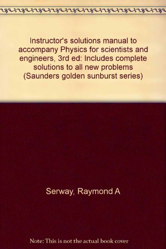 Instructor's solutions manual to accompany Physics for scientists and engineers, 3rd ed: Includes complete solutions to