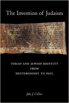 The Invention of Judaism: Torah and Jewish Identity from Deuteronomy to Paul (Taubman Lectures in Jewish Studies)